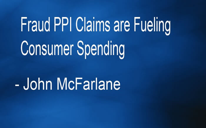 Fraud PPI Claims are Fueling Consumer Spending